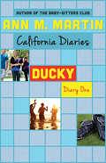 Ducky: Dawn, Sunny, Maggie, Amalia, And Ducky (California Diaries #5)