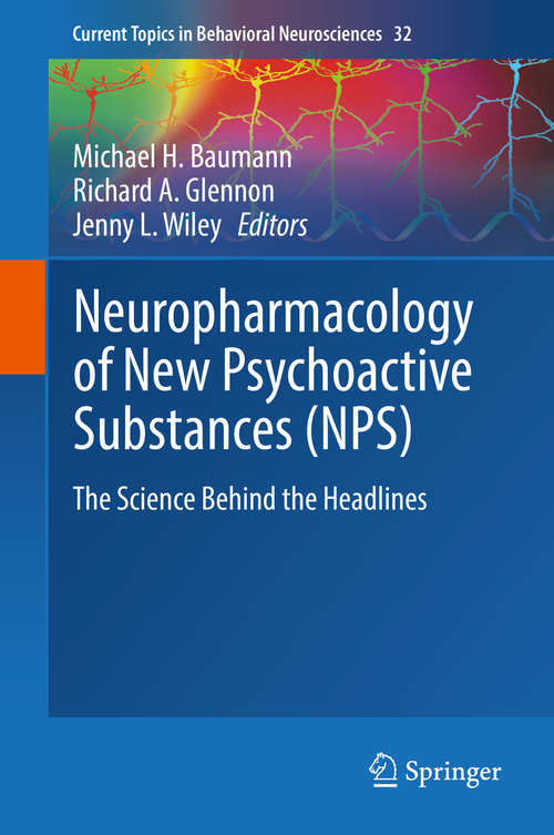 Neuropharmacology of New Psychoactive Substances: The Science Behind The Headlines (Current Topics In Behavioral Neurosciences Ser. #32)