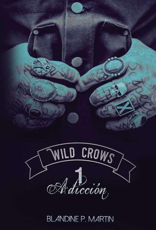 Wild Crows - 1. Adicción (Wild Crows #1)