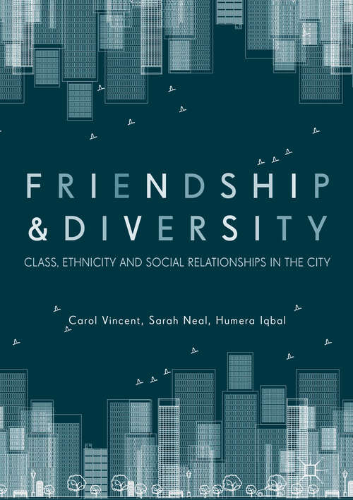 Friendship and Diversity: Class, Ethnicity And Social Relationships In The City