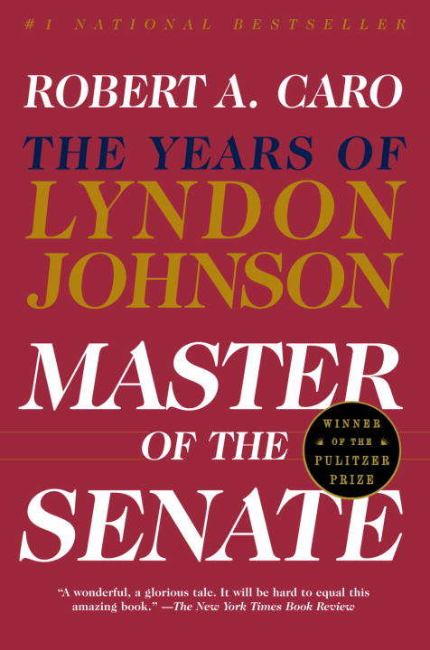 Master of the Senate: The Years of Lyndon Johnson III (The Years of Lyndon Johnson #3)