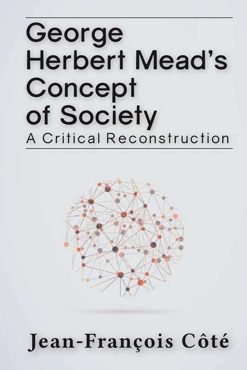 George Herbert Mead's Concept of Society: A Critical Reconstruction
