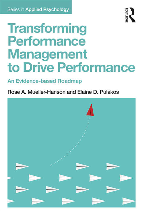 Transforming Performance Management to Drive Performance: An Evidence-based Roadmap (Applied Psychology Series)