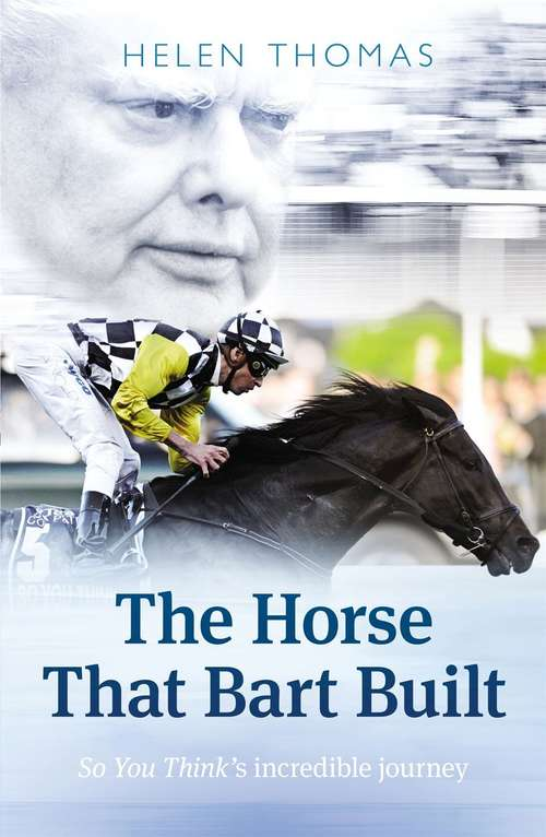The horse that Bart built: So You Think's incredible journey
