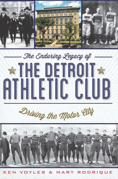 Enduring Legacy of the Detroit Athletic Club, The: Driving the Motor City (Sports History Ser.)