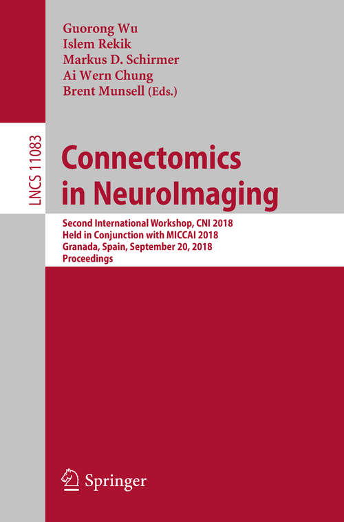 Connectomics in NeuroImaging: First International Workshop, Cni 2017, Held In Conjunction With Miccai 2017, Quebec City, Qc, Canada, September 14, 2017, Proceedings (Lecture Notes in Computer Science #10511)