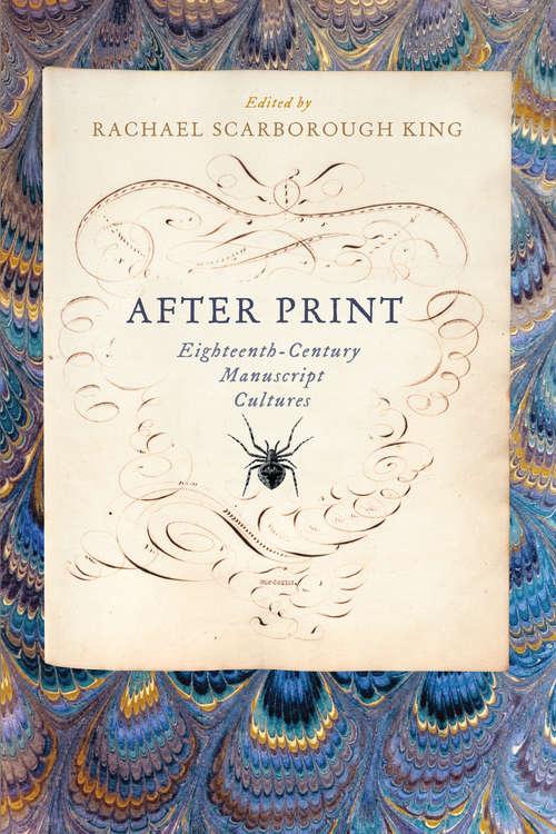 After Print: Eighteenth-Century Manuscript Cultures
