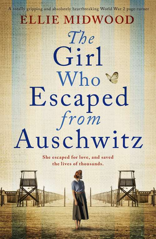 The Girl Who Escaped from Auschwitz: A totally gripping and absolutely heartbreaking World War 2 page-turner, based on a true story