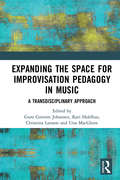 Expanding the Space for Improvisation Pedagogy in Music: A Transdisciplinary Approach