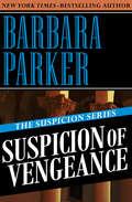 Suspicion of Vengeance: Suspicion Of Betrayal, Suspicion Of Malice, And Suspicion Of Vengeance (The Suspicion Series #6)