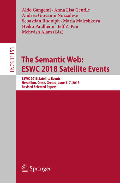 The Semantic Web: Eswc 2018 Satellite Events, Heraklion, Crete, Greece, June 3-7, 2018, Revised Selected Papers (Lecture Notes in Computer Science #11155)