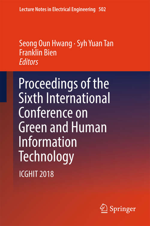 Proceedings of the Sixth International Conference on Green and Human Information Technology: ICGHIT 2018 (Lecture Notes in Electrical Engineering #502)