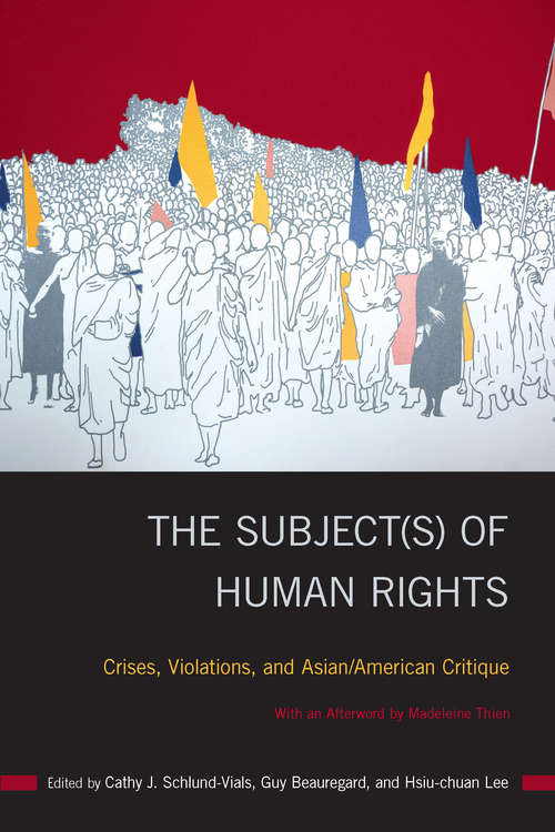 The Subject: Crises, Violations, and Asian/American Critique (Asian American History & Cultu #204)