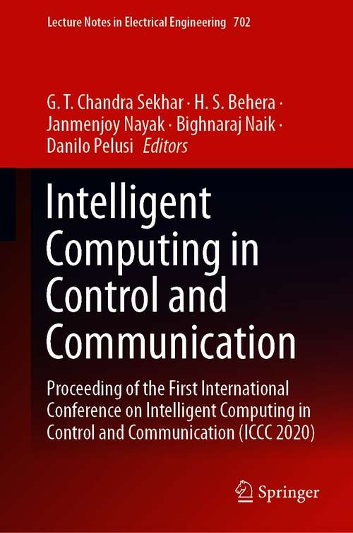 Intelligent Computing in Control and Communication: Proceeding of the First International Conference on Intelligent Computing in Control and Communication (ICCC 2020) (Lecture Notes in Electrical Engineering #702)