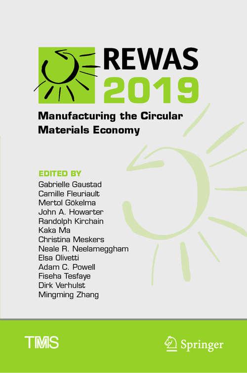 REWAS 2019: Manufacturing the Circular Materials Economy (The Minerals, Metals & Materials Series)