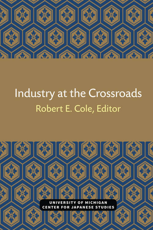 Industry at the Crossroads (Michigan Papers in Japanese Studies #7)