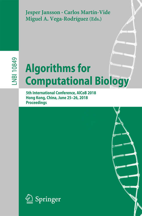 Algorithms for Computational Biology: 5th International Conference, AlCoB 2018, Hong Kong, China, June 25–26, 2018, Proceedings (Lecture Notes in Computer Science #10849)