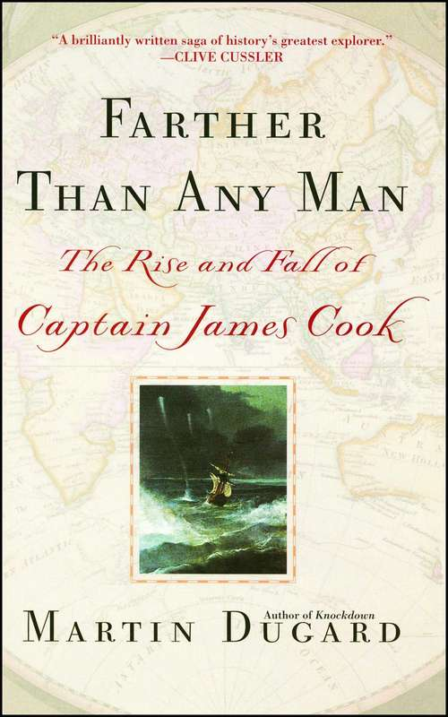 Farther Than Any Man: The Rise and Fall of Captain James Cook