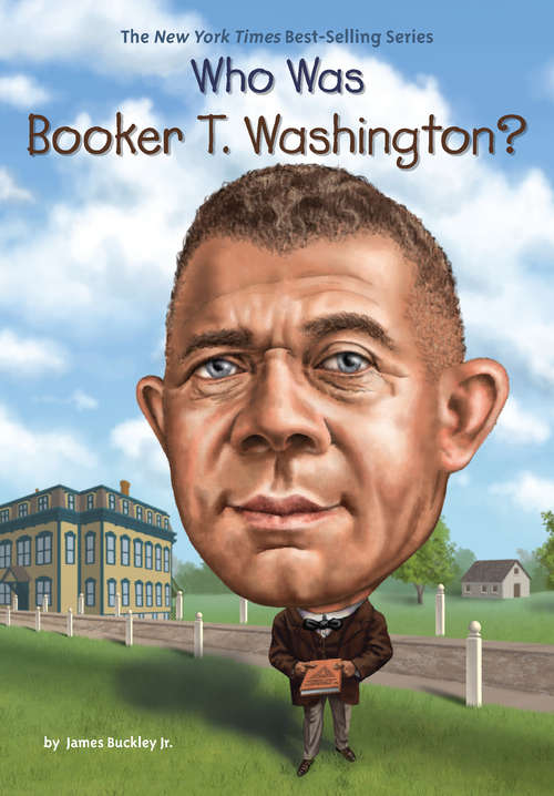 Collection sample book cover Who Was Booker T. Washington? A cartoon drawing of Booker T. Washington standing in front of the Tuskegee Institute