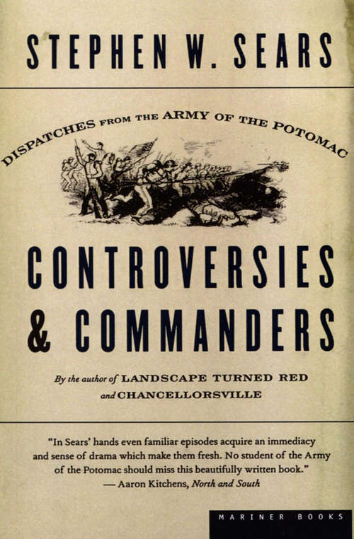 Controversies and Commanders: Dispatches from the Army of the Potomac