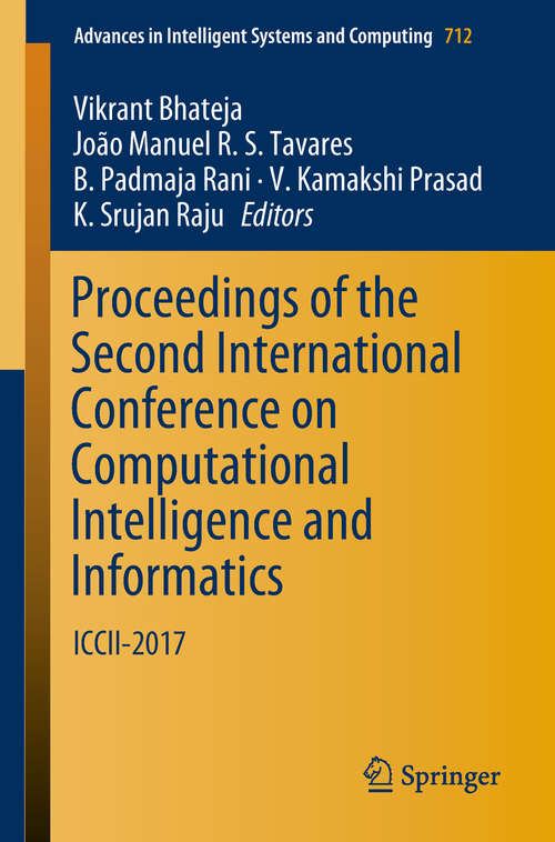 Proceedings of the Second International Conference on Computational Intelligence and Informatics: ICCII 2017 (Advances in Intelligent Systems and Computing #712)