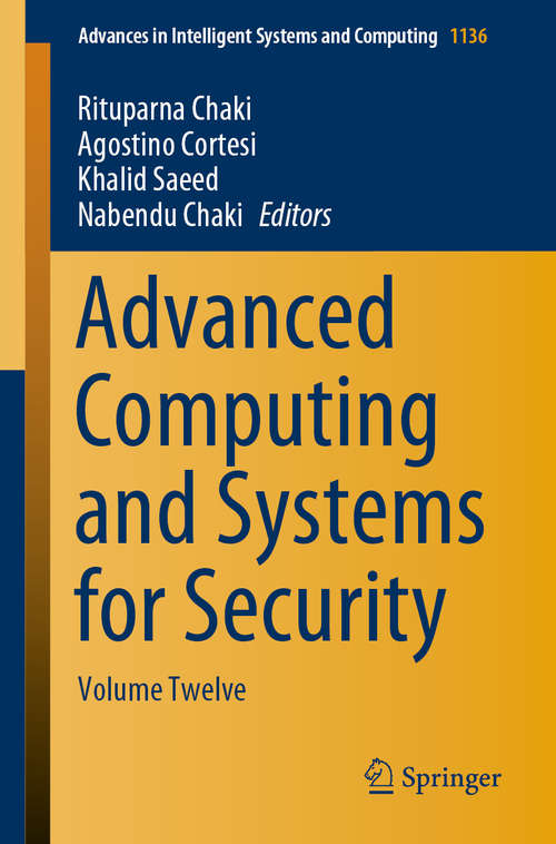 Advanced Computing and Systems for Security: Volume Twelve (Advances in Intelligent Systems and Computing #1136)