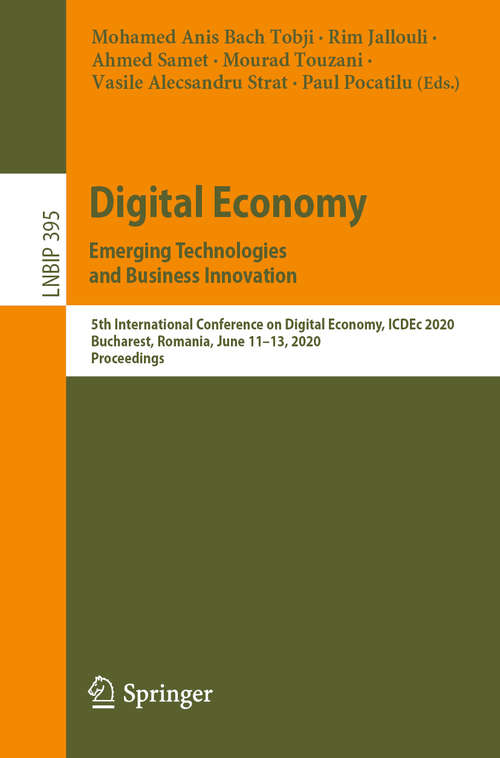 Digital Economy. Emerging Technologies  and Business Innovation: 5th International Conference on Digital Economy, ICDEc 2020, Bucharest, Romania, June 11–13, 2020, Proceedings (Lecture Notes in Business Information Processing #395)
