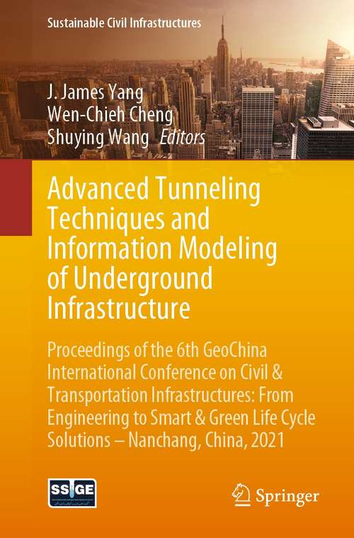 Advanced Tunneling Techniques and Information Modeling of Underground Infrastructure: Proceedings of the 6th GeoChina International Conference on Civil & Transportation Infrastructures: From Engineering to Smart & Green Life Cycle Solutions -- Nanchang, China, 2021 (Sustainable Civil Infrastructures)