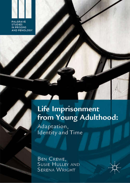 Life Imprisonment from Young Adulthood: Adaptation, Identity and Time (Palgrave Studies in Prisons and Penology)