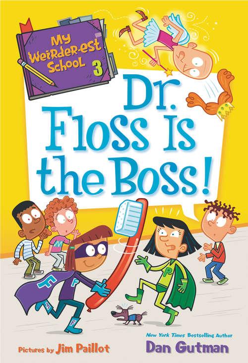 My Weirder-est School #3: Dr. Floss Is the Boss! (My Weirder-est School #3)