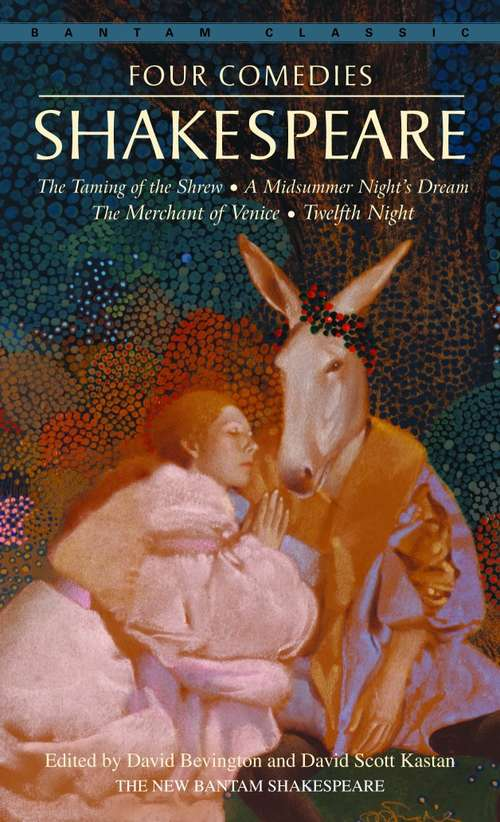 Four Comedies: The Taming of the Shrew, A Midsummer Night's Dream, The Merchant of Venice, Twel fth Night