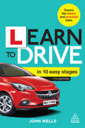 Learn to Drive in 10 Easy Stages: Covers The Theory And Practical Tests (Kogan Page Ser.)