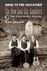 Gone to the Country: The New Lost City Ramblers and the Folk Music Revival (Music in American Life)