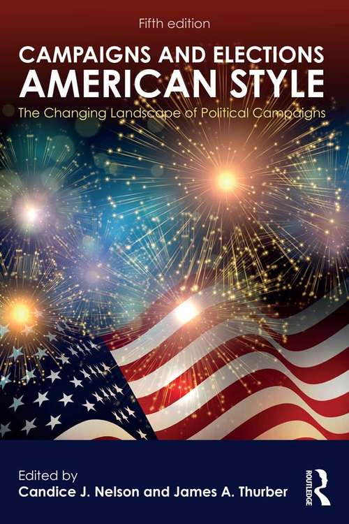 Campaigns and Elections American Style: The Changing Landscape of Political Campaigns