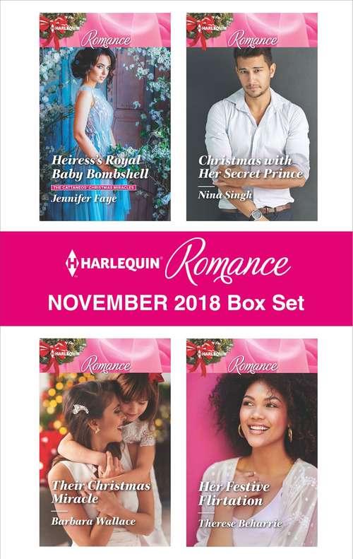 Harlequin Romance November 2018 Box Set: Heiress's Royal Baby Bombshell\Their Christmas Miracle\Christmas with Her Secret Prince\Her Festive Flirtation