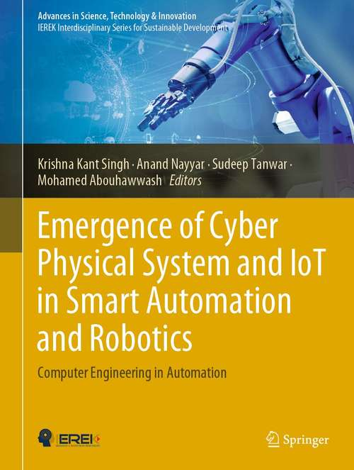 Emergence of Cyber Physical System and IoT in Smart Automation and Robotics: Computer Engineering in Automation (Advances in Science, Technology & Innovation)