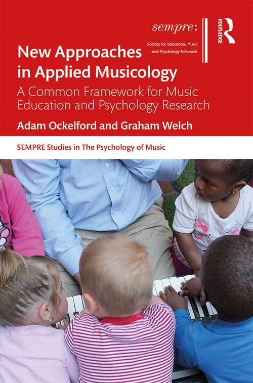 New Approaches in Applied Musicology: A Common Framework for Music Education and Psychology Research (SEMPRE Studies in The Psychology of Music)