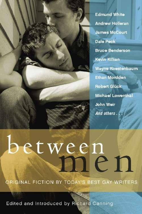 Between Men: Best New Gay Fiction (Between Men-between Women: Lesbian And Gay Studies)