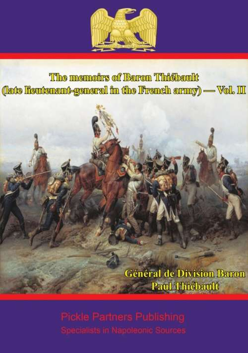 The memoirs of Baron Thiébault (The memoirs of Baron Thiébault (late lieutenant-general in the French army) #2)