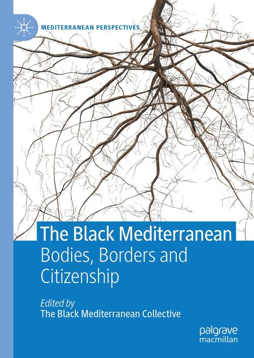 The Black Mediterranean: Bodies, Borders and Citizenship (Mediterranean Perspectives)