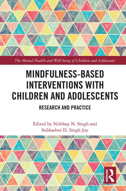 Mindfulness-based Interventions with Children and Adolescents: Research and Practice (The Mental Health and Well-being of Children and Adolescents)