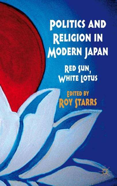Politics and Religion in Modern Japan: Red Sun, White Lotus