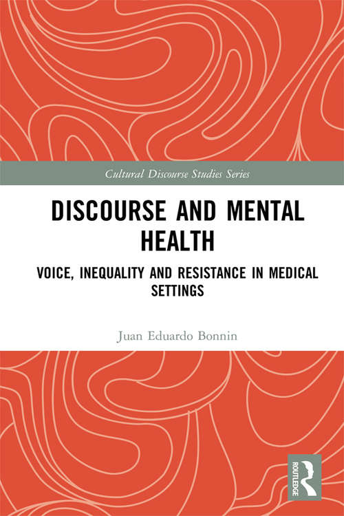 Discourse and Mental Health: Voice, Inequality and Resistance in Medical Settings (Cultural Discourse Studies Series)