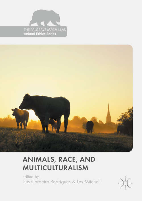 Animals, Race, and Multiculturalism (The Palgrave Macmillan Animal Ethics Series)