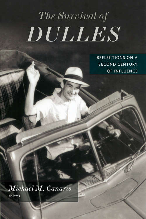 The Survival of Dulles: Reflections on a Second Century of Influence