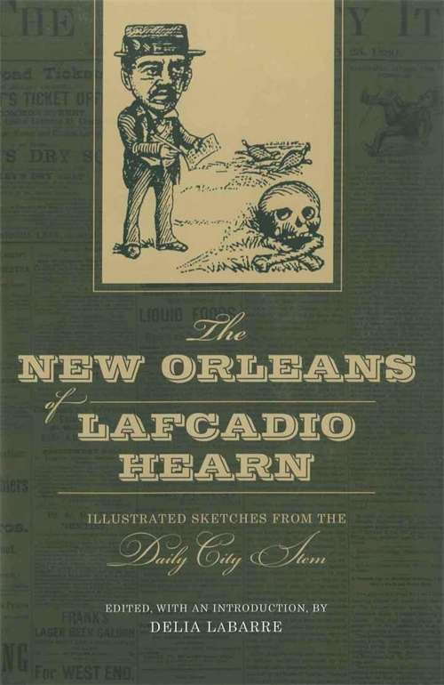 The New Orleans of Lafcadio Hearn: Illustrated Sketches from the Daily City Item (Library of Southern Civilization)