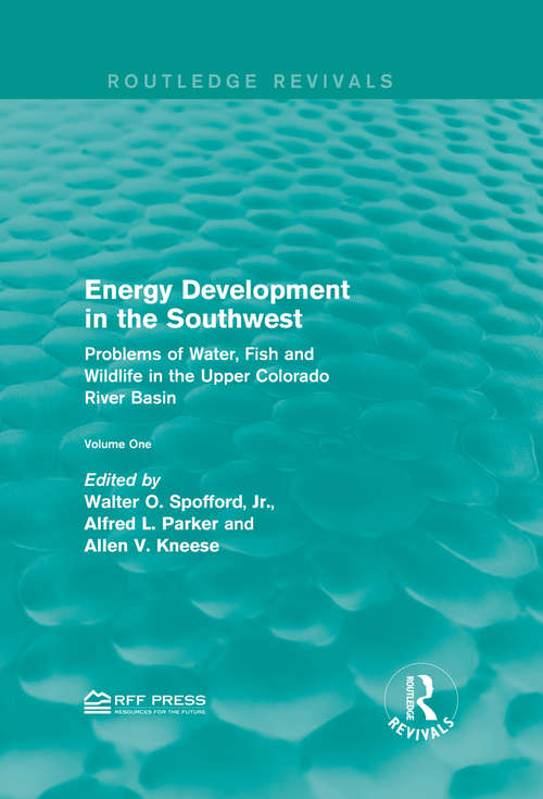 Energy Development in the Southwest: Problems of Water, Fish and Wildlife in the Upper Colorado River Basin (Routledge Revivals)