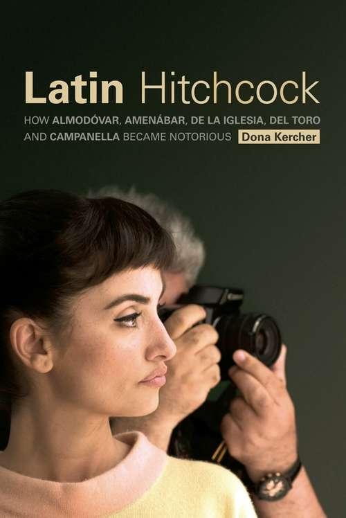 Latin Hitchcock: How Almodóvar, Amenábar, De la Iglesia, Del Toro and Campanella Became Notorious