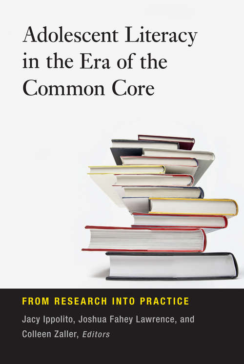 Adolescent Literacy in the Era of the Common Core: From Research into Practice