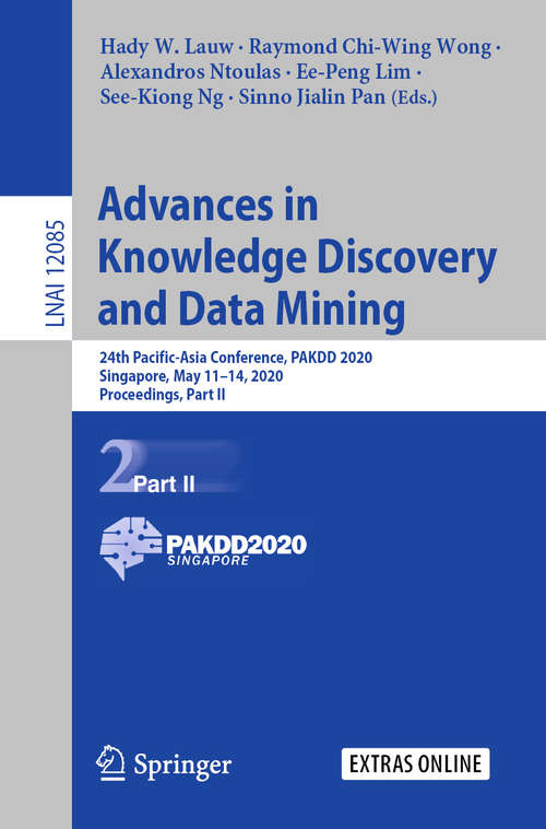 Advances in Knowledge Discovery and Data Mining: 24th Pacific-Asia Conference, PAKDD 2020, Singapore, May 11–14, 2020, Proceedings, Part II (Lecture Notes in Computer Science #12085)